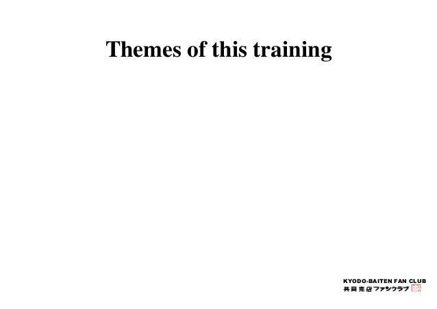 KYODO-BAITEN FAN CLUB  Themes of this training