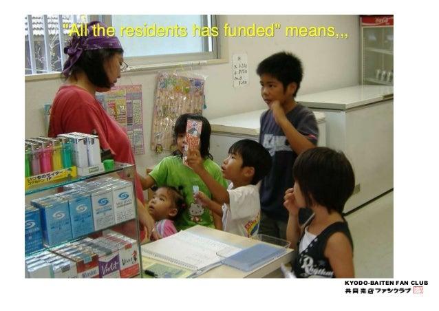 """All the residents has funded"" means,,,  KYODO-BAITEN FAN CLUB  Yako Kyodo-baiten (Ogimi village)"