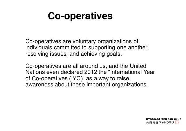 Co-operatives are voluntary organizations of  individuals committed to supporting one another,  resolving issues, and achi...