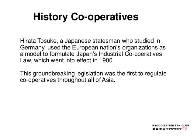 KYODO-BAITEN FAN CLUB  History Co-operatives  Hirata Tosuke, a Japanese statesman who studied in  Germany, used the Europe...