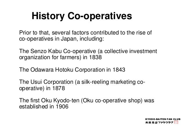 KYODO-BAITEN FAN CLUB  History Co-operatives  Prior to that, several factors contributed to the rise of  co-operatives in ...