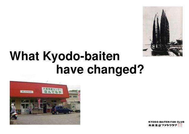 KYODO-BAITEN FAN CLUB  What Kyodo-baiten  have changed?