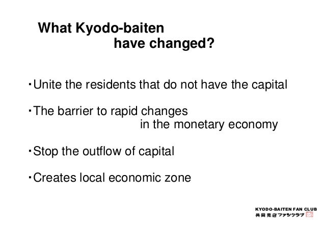 Residents that do not have the capital What Kyodo-baiten  have changed?  ・Unite the residents that do not have the capital...