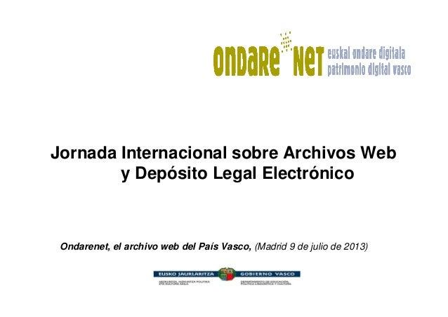 Jornada Internacional sobre Archivos Web y Depósito Legal Electrónico Ondarenet, el archivo web del País Vasco, (Madrid 9 ...