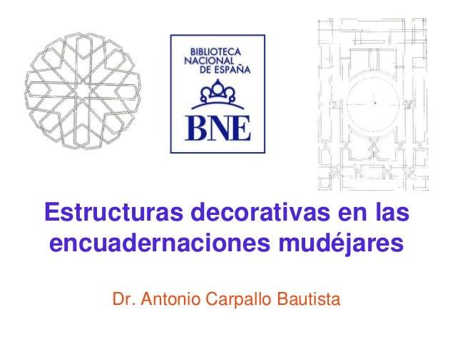 Estructuras decorativas en lasencuadernaciones mudéjares     Dr. Antonio Carpallo Bautista