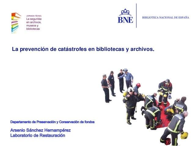 La prevención de catástrofes en bibliotecas y archivos.Departamento de Preservación y Conservación de fondosArsenio Sánche...
