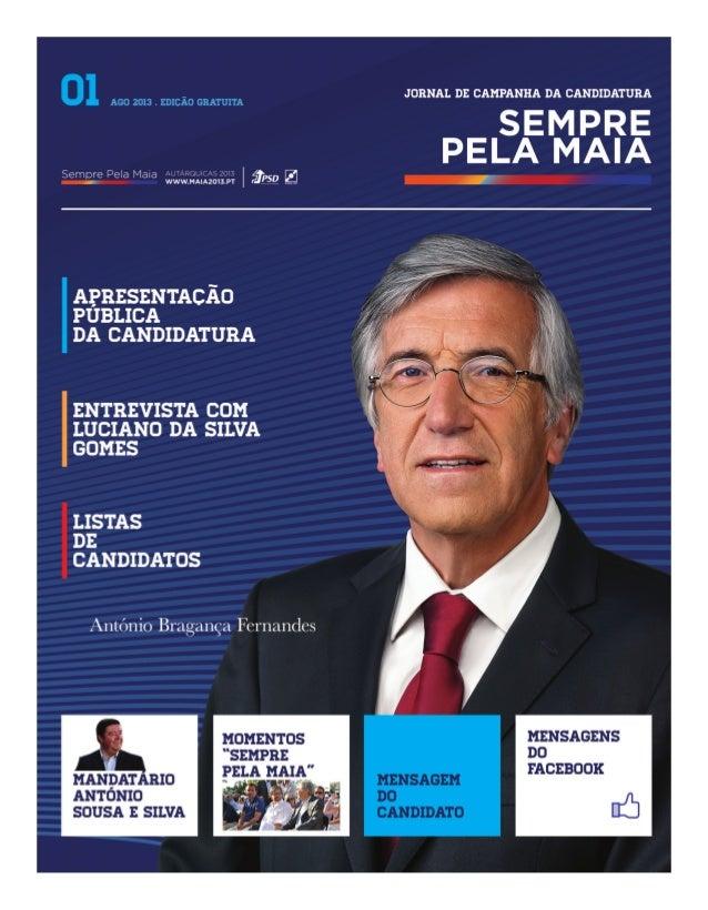 02 Sempre Pela Maia AUTÁRQUICAS 2013 WWW.MAIA2013.PT editorial Hernâni Ribeiro Diretor de Campanha Este é o primeiro númer...