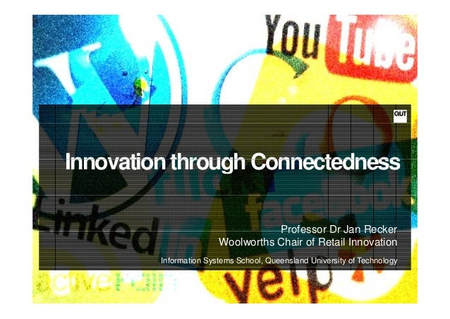 Innovation through Connectedness                                   Professor Dr Jan Recker                        Woolwort...