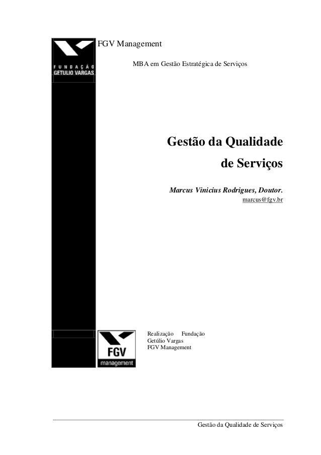 Gestão da Qualidade de Serviços FGV Management MBA em Gestão Estratégica de Serviços Gestão da Qualidade de Serviços Marcu...