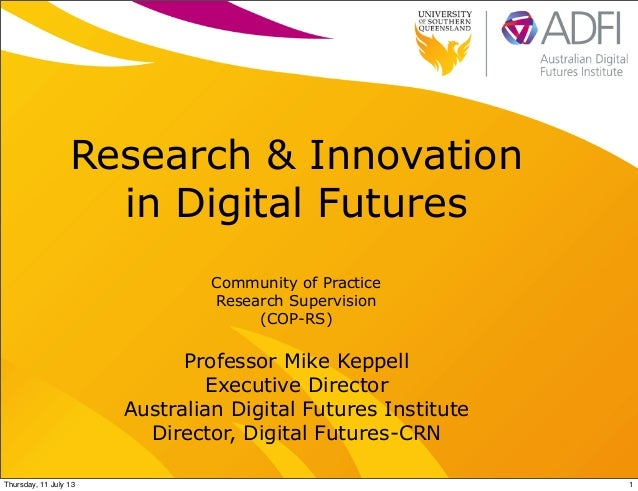 Research & Innovation in Digital Futures Professor Mike Keppell Executive Director Australian Digital Futures Institute Di...