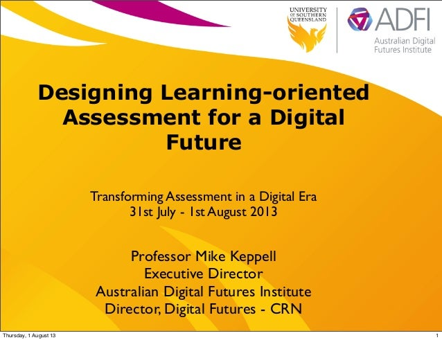 Designing Learning-oriented Assessment for a Digital Future Transforming Assessment in a Digital Era 31st July - 1st Augus...
