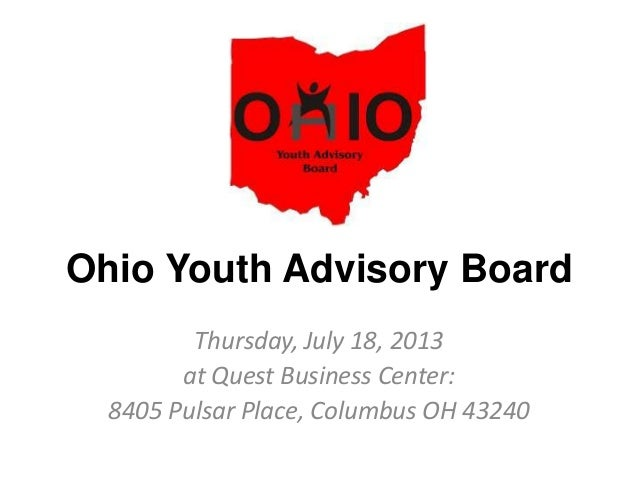 Ohio Youth Advisory Board Thursday, July 18, 2013 at Quest Business Center: 8405 Pulsar Place, Columbus OH 43240