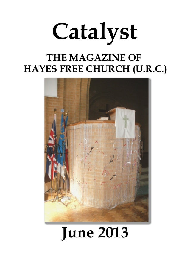 CatalystJune 2013THE MAGAZINE OFHAYES FREE CHURCH (U.R.C.)