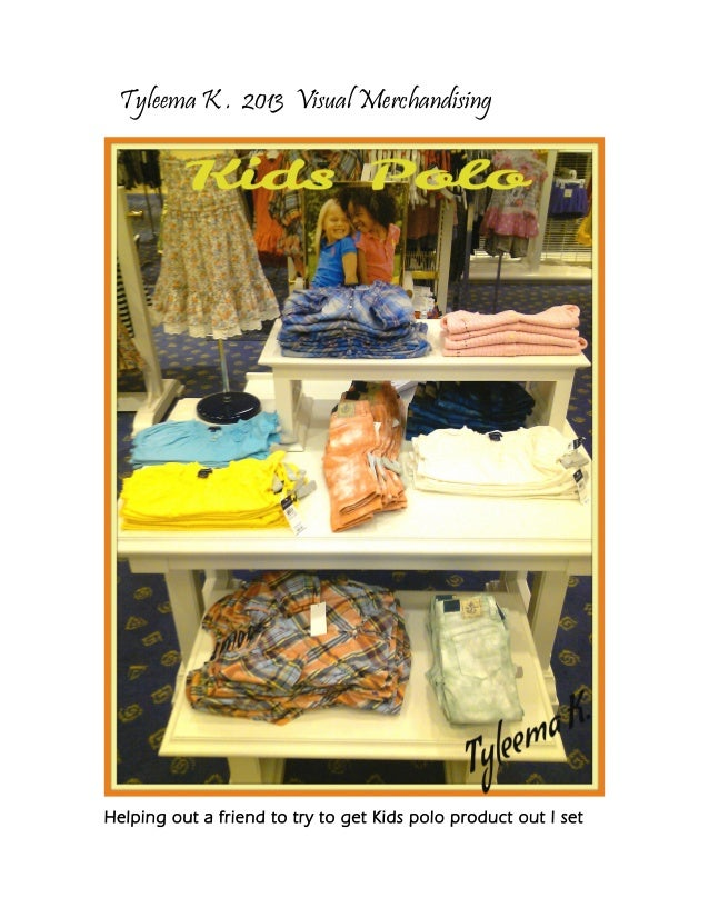 Tyleema K . 2013 Visual Merchandising Helping out a friend to try to get Kids polo product out I set