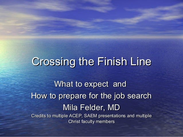 Crossing the Finish LineCrossing the Finish LineWhat to expect andWhat to expect andHow to prepare for the job searchHow t...