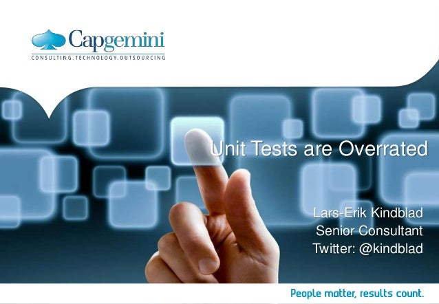 Unit Tests are OverratedLars-Erik KindbladSenior ConsultantTwitter: @kindblad