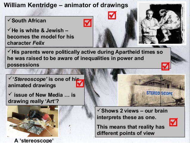 William Kentridge – animator of drawings South African                                         He is white & Jewish –  ...