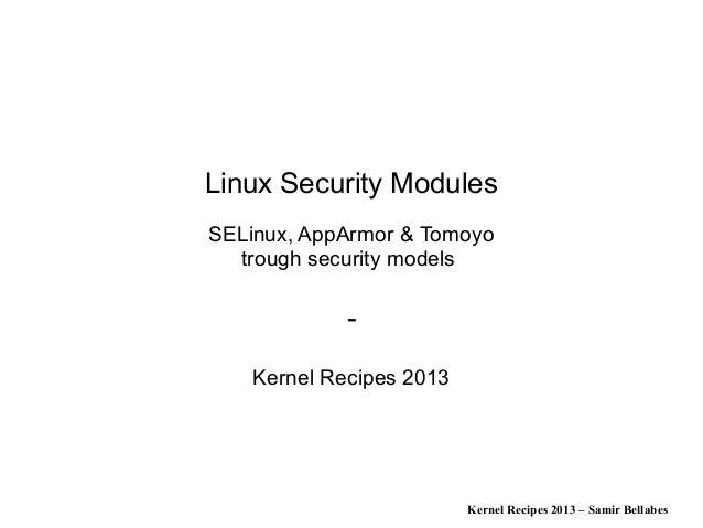 Kernel Recipes 2013 – Samir Bellabes Linux Security Modules SELinux, AppArmor & Tomoyo trough security models - Kernel Rec...