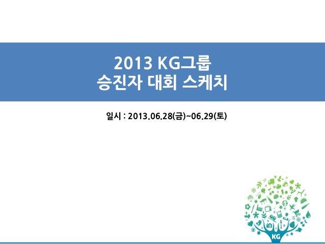 2013 KG그룹 승진자 대회 스케치 일시 : 2013.06.28(금)~06.29(토)