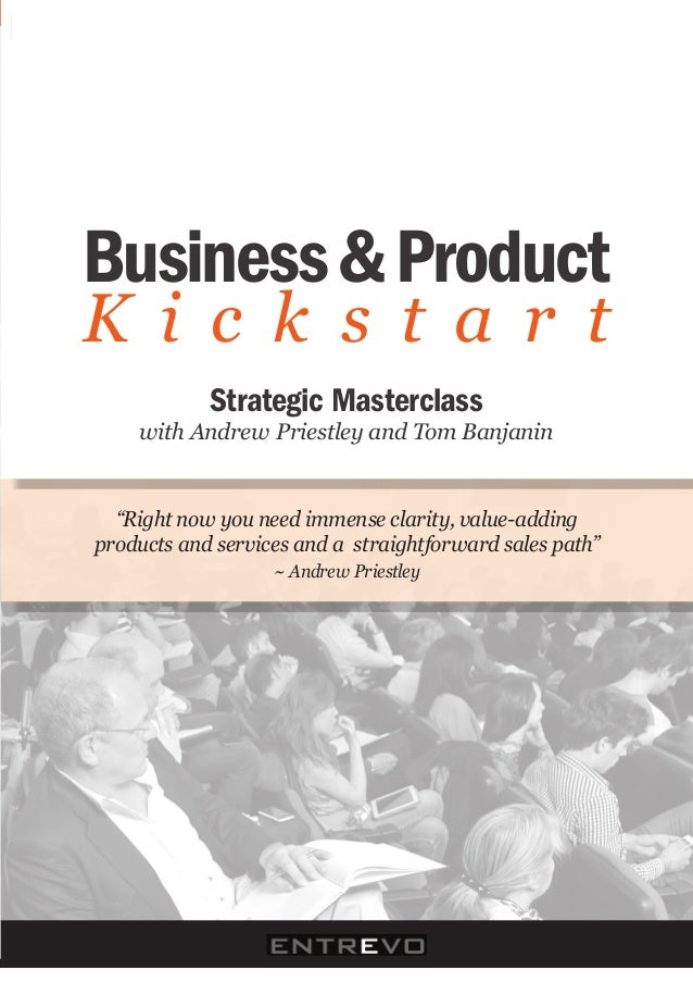 """Business & ProductK i c k s t a r t)            Strategic Masterclass )     with)Andrew)Priestley)and)Tom)Banjanin  """"Right..."""