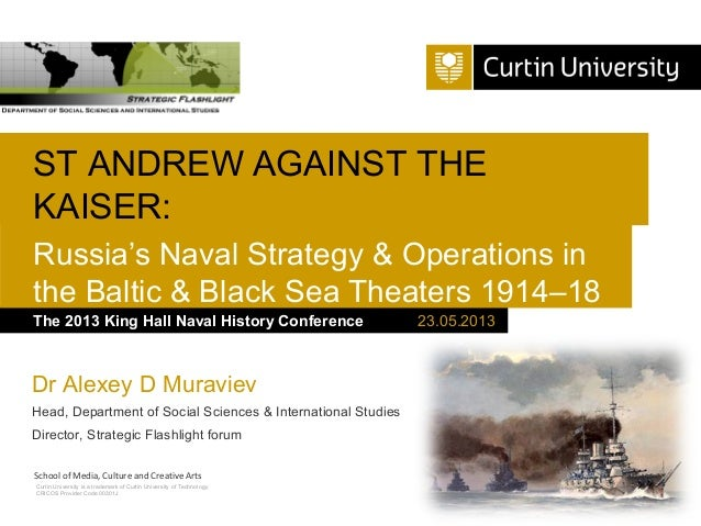 ST ANDREW AGAINST THE KAISER: Russia's Naval Strategy & Operations in the Baltic & Black Sea Theaters 1914–18 The 2013 Kin...
