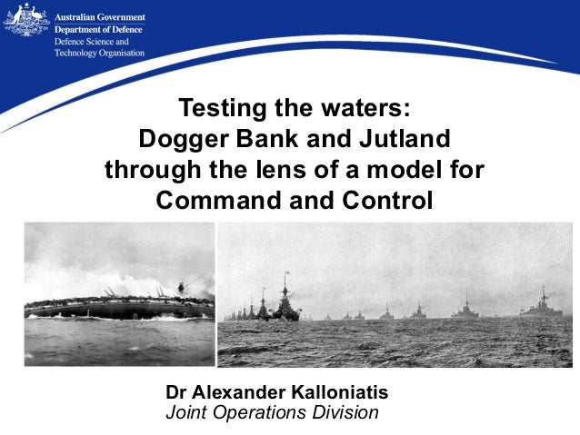 Testing the waters: Dogger Bank and Jutland through the lens of a model for Command and Control  Dr Alexander Kalloniatis ...