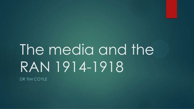 The media and the RAN 1914-1918 DR TIM COYLE