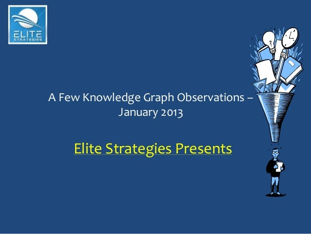 A Few Knowledge Graph Observations –            January 2013    Elite Strategies Presents