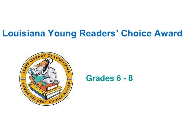 Louisiana Young Readers' Choice Award                 Grades 6 - 8