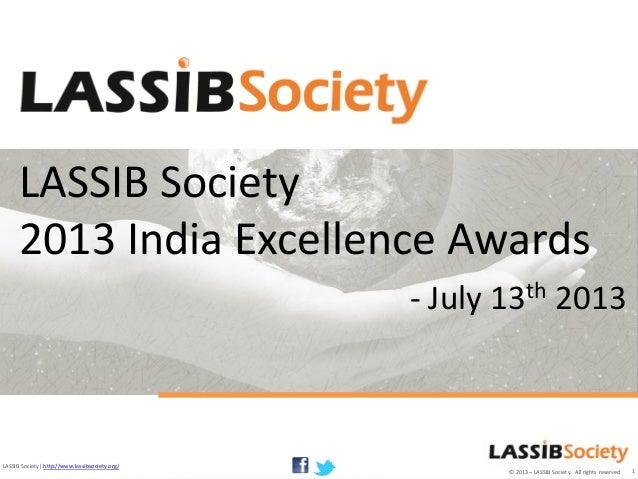 © 2013 – LASSIB Society. All rights reservedLASSIB Society| http://www.lassibsociety.org/LASSIB Society2013 India Excellen...