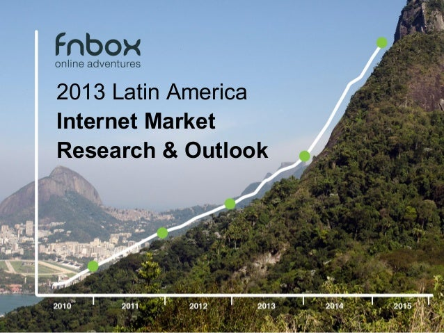 2013 Latin AmericaInternet MarketResearch & Outlook