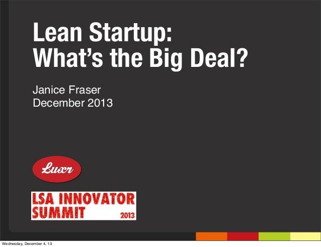 Lean Startup: What's the Big Deal? Janice Fraser December 2013  Wednesday, December 4, 13