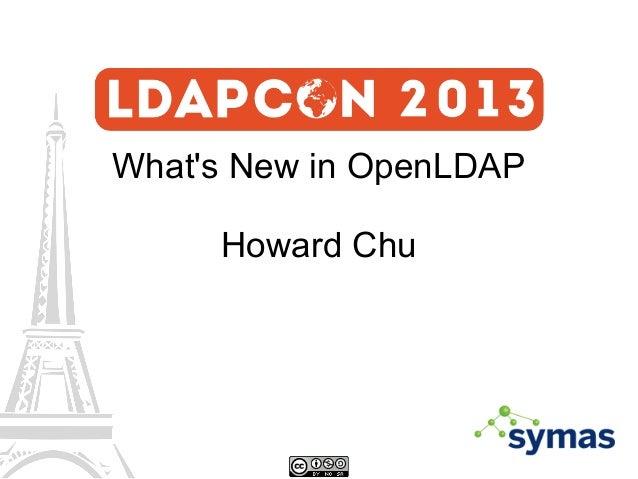 What's New in OpenLDAP Howard Chu