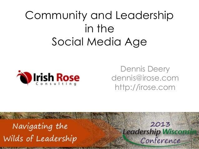 Community and Leadership in the Social Media Age Dennis Deery dennis@irose.com http://irose.com