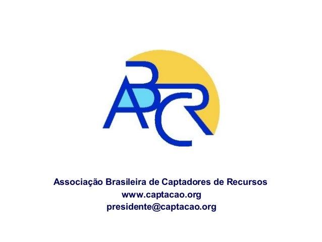 Associação Brasileira de Captadores de Recursos www.captacao.org presidente@captacao.org