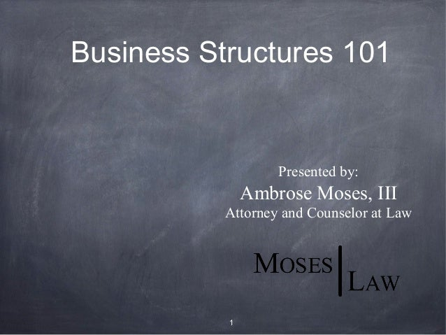 Business Structures 101                   Presented by:               Ambrose Moses, III           Attorney and Counselor ...