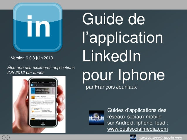 1 www.outilsocialmedia.comGuide del'applicationLinkedInpour Iphonepar François JouniauxGuides d'applications desréseaux so...