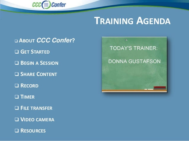 TRAINING AGENDA ABOUT CCC Confer? GET STARTED BEGIN A SESSION SHARE CONTENT RECORD TIMER FILE TRANSFER VIDEO CAMER...
