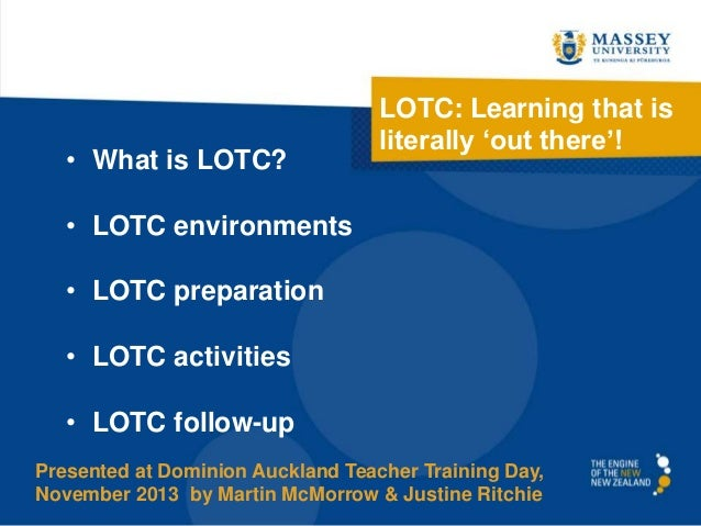 • What is LOTC?  LOTC: Learning that is literally 'out there'!  • LOTC environments  • LOTC preparation • LOTC activities ...