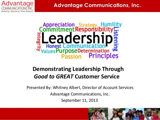 Advantage Communications, Inc. Demonstrating Leadership Through Good to GREAT Customer Service Presented By: Whitney Alber...