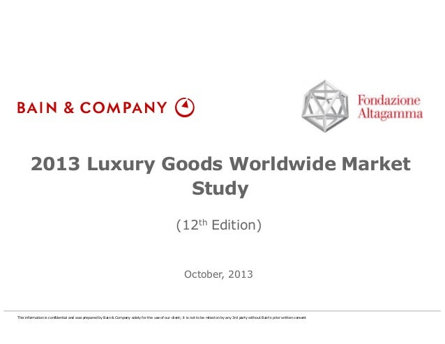 2013 Luxury Goods Worldwide Market Study (12th Edition)  October, 2013  This information is confidential and was prepared ...