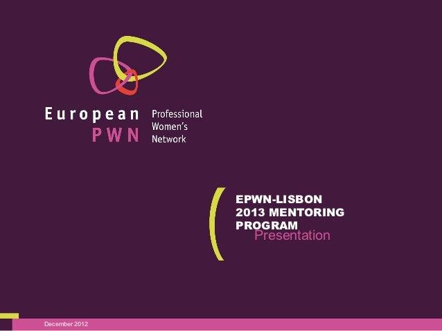 EPWN-LISBON                2013 MENTORING                PROGRAM                  PresentationDecember 2012