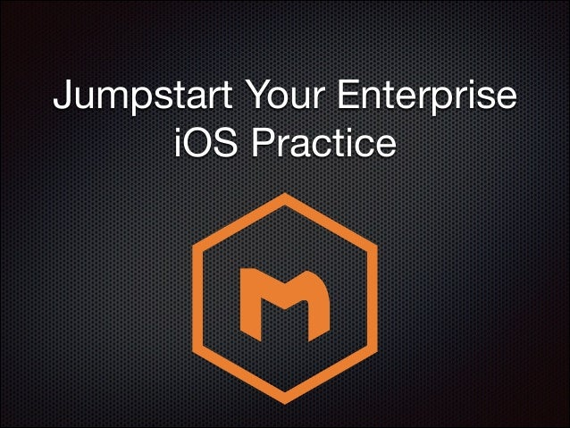 Jumpstart Your Enterprise iOS Practice