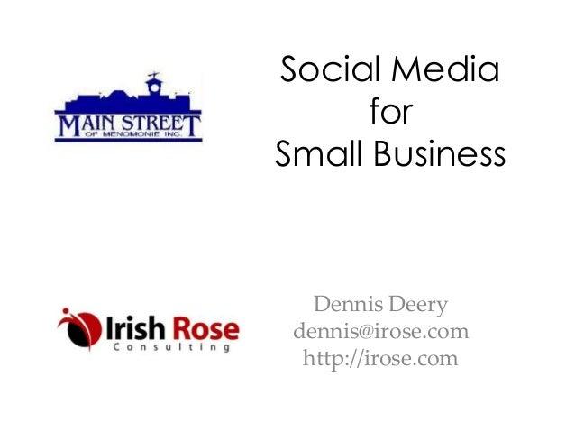 Social MediaforSmall BusinessDennis Deerydennis@irose.comhttp://irose.com