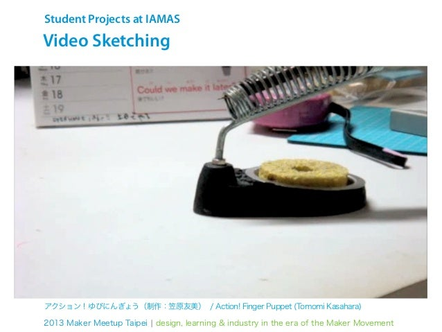 Student Projects at IAMASMaking Prototypesアクション!ゆびにんぎょう(制作:笠原友美) / Action! Finger Puppet (Tomomi Kasahara)2013 Maker Meetu...