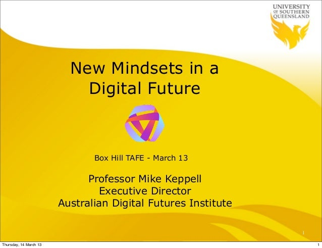 New Mindsets in a                            Digital Future                               Box Hill TAFE - March 13        ...