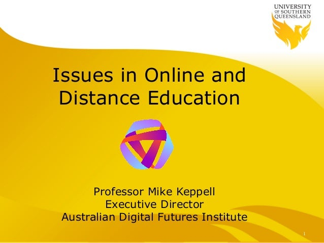 Issues in Online and Distance Education      Professor Mike Keppell        Executive DirectorAustralian Digital Futures In...