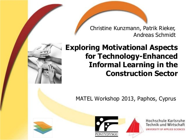 Exploring Motivational Aspects for Technology-Enhanced Informal Learning in the Construction Sector MATEL Workshop 2013, P...