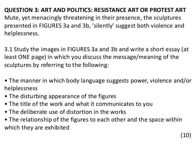 QUESTION 3: ART AND POLITICS: RESISTANCE ART OR PROTEST ART Mute, yet menacingly threatening in their presence, the sculpt...