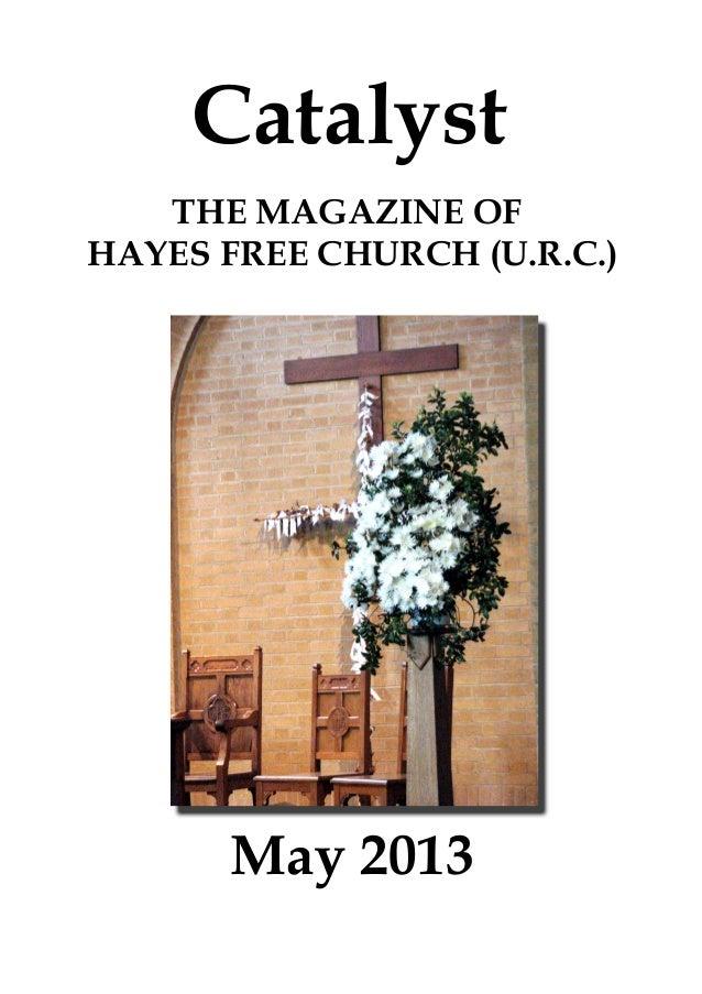 CatalystMay 2013THE MAGAZINE OFHAYES FREE CHURCH (U.R.C.)